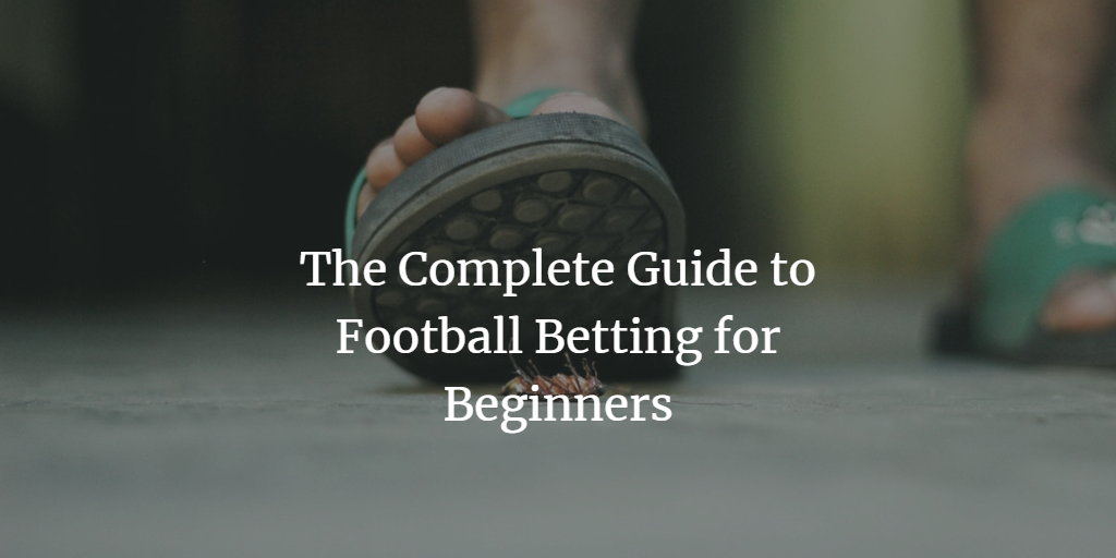 the complete begineer's guide to football betting